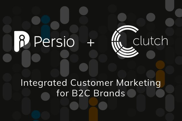 Clutch Acquires Persio to Extend Mobile Marketing Capabilities