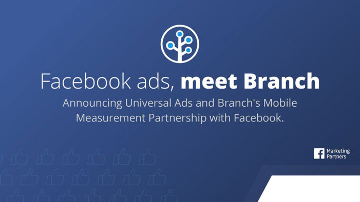Branch Announces Universal Ads and Mobile Measurement Partnership with Facebook