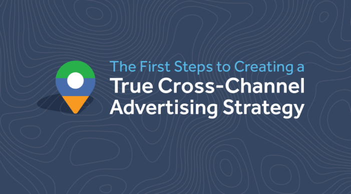 The first steps to creating a true cross-channel advertising strategy